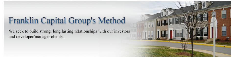 We seek to build strong, long lasting relationships with our investors and developer/manager clients.